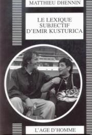 Le lexique subjectif d'Emir Kusturica, de Matthieu Dhennin
